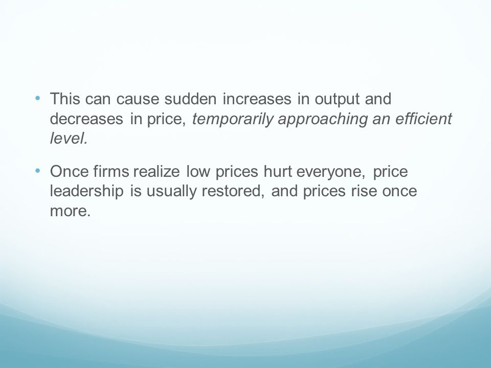 This can cause sudden increases in output and decreases in price, temporarily approaching an efficient level.