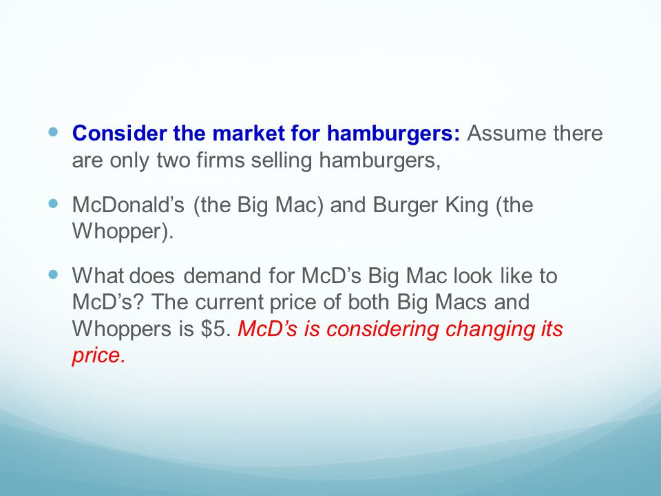 Consider the market for hamburgers: Assume there are only two firms selling hamburgers,
