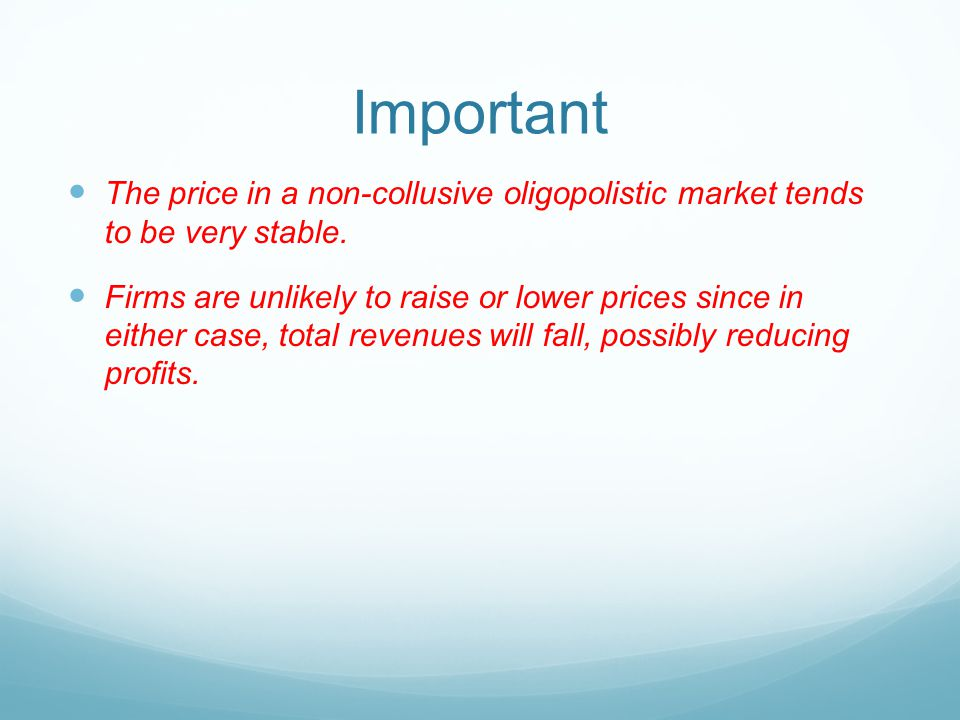 Important The price in a non-collusive oligopolistic market tends to be very stable.