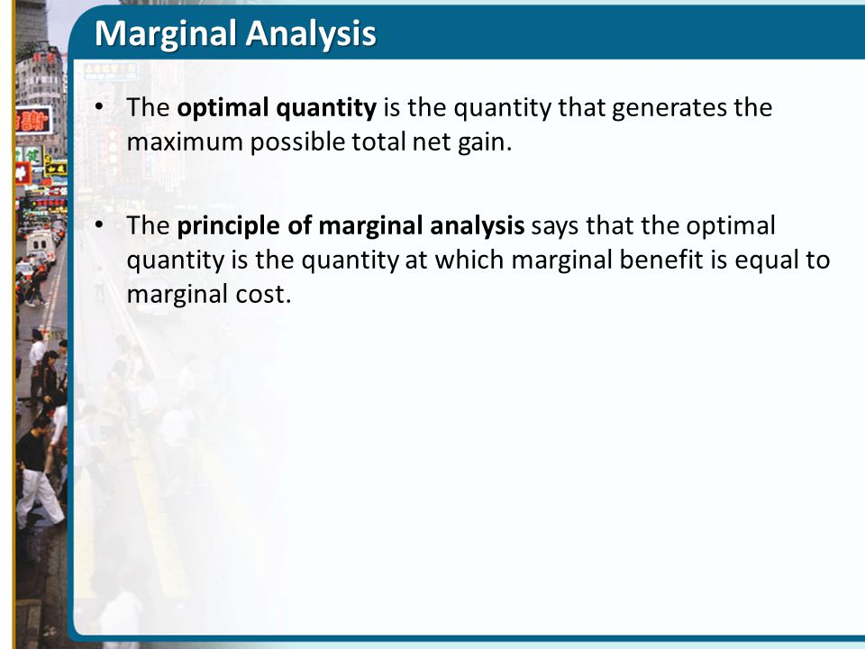 Marginal Analysis The optimal quantity is the quantity that generates the maximum possible total net gain.