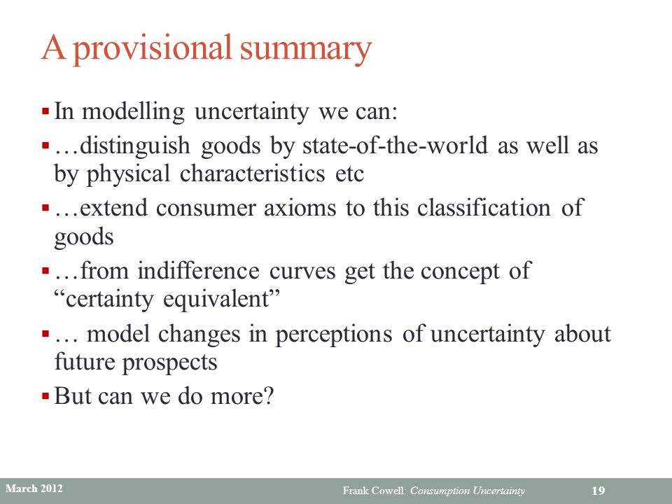 A provisional summary In modelling uncertainty we can: