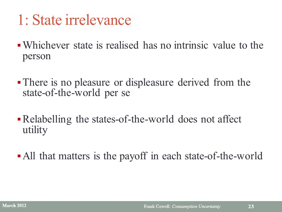 1: State irrelevance Whichever state is realised has no intrinsic value to the person.