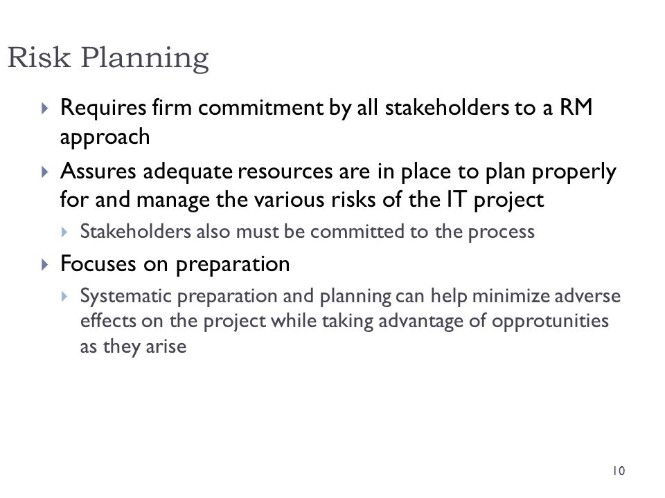 Risk Planning Requires firm commitment by all stakeholders to a RM approach.