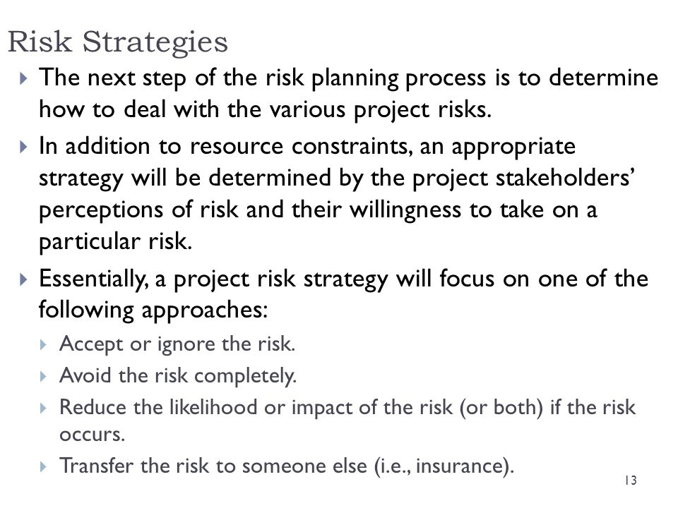 Risk Strategies The next step of the risk planning process is to determine how to deal with the various project risks.