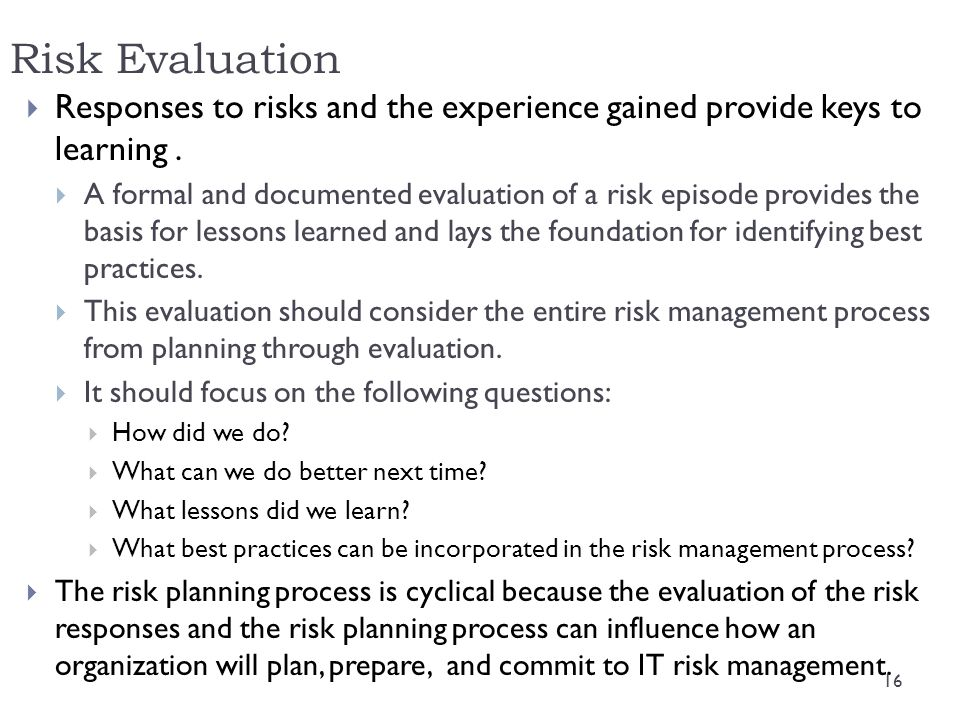 Risk Evaluation Responses to risks and the experience gained provide keys to learning .