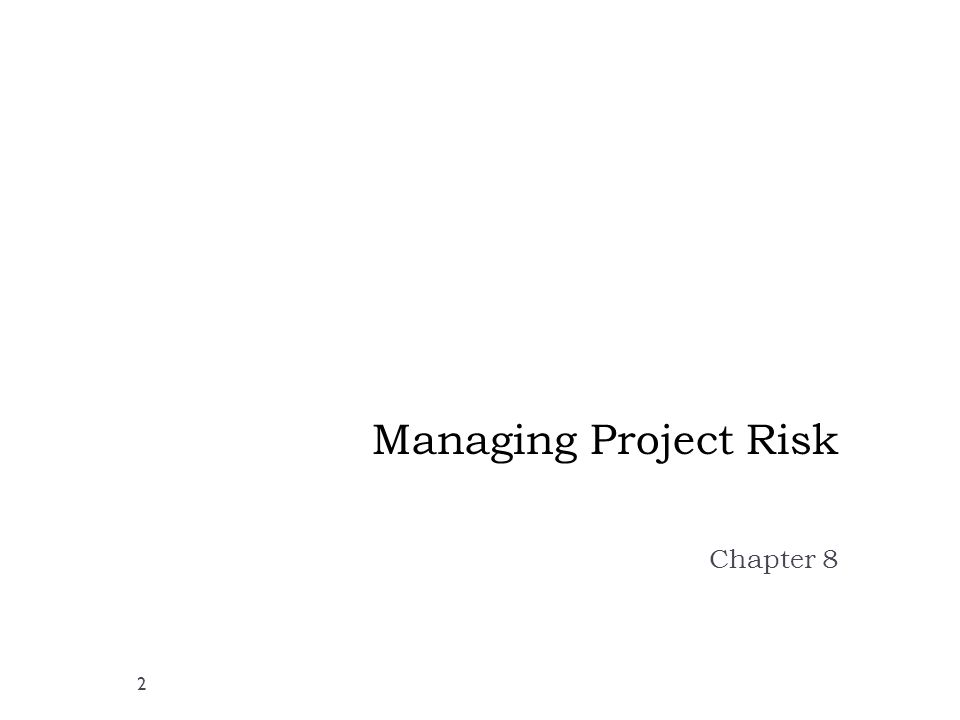 Managing Project Risk Chapter 8