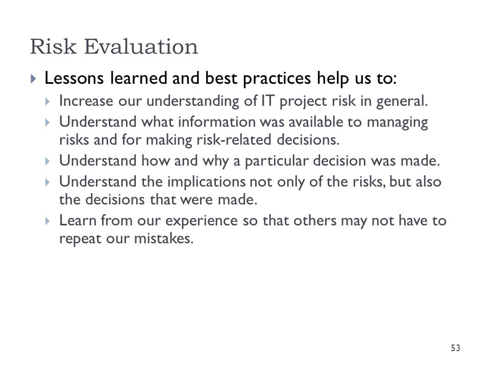 Risk Evaluation Lessons learned and best practices help us to: