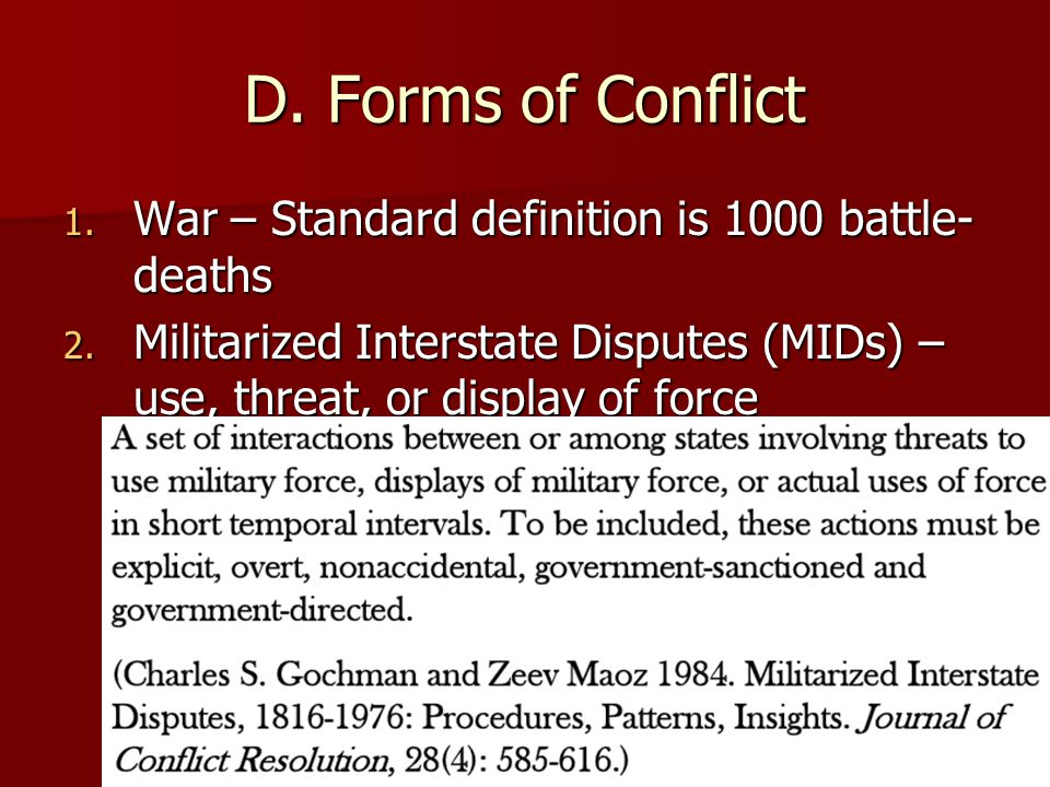 D. Forms of Conflict War – Standard definition is 1000 battle-deaths