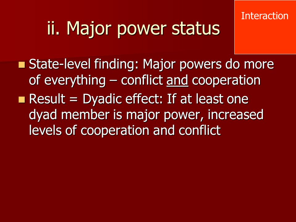 Interaction ii. Major power status. State-level finding: Major powers do more of everything – conflict and cooperation.