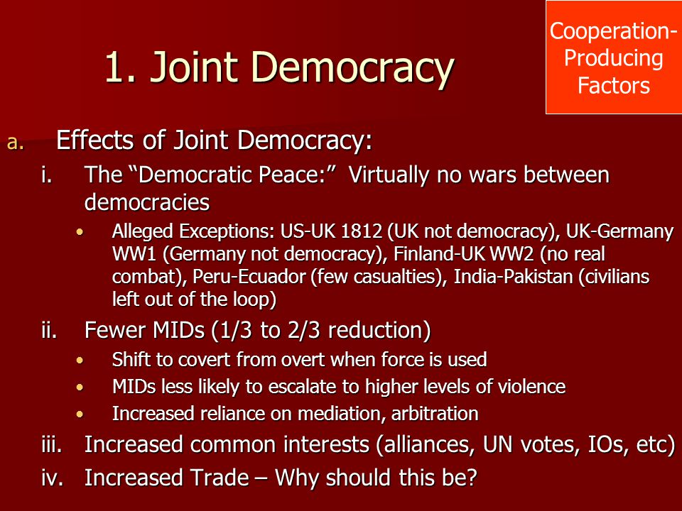 1. Joint Democracy Effects of Joint Democracy: Cooperation- Producing