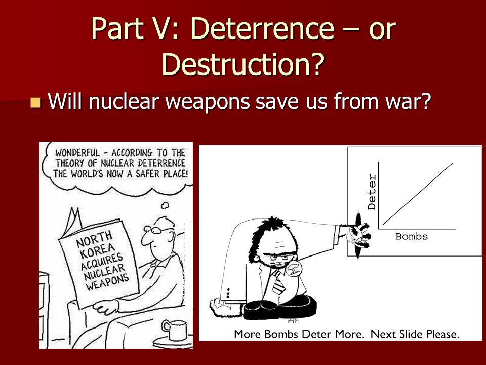 Part V: Deterrence – or Destruction