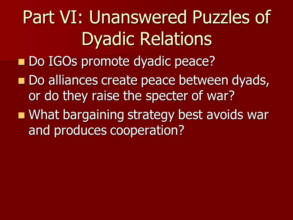 Part VI: Unanswered Puzzles of Dyadic Relations