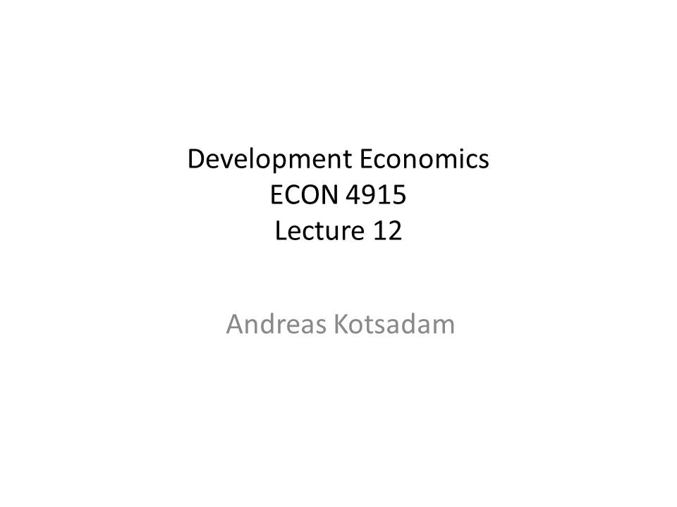 Development Economics ECON 4915 Lecture 12