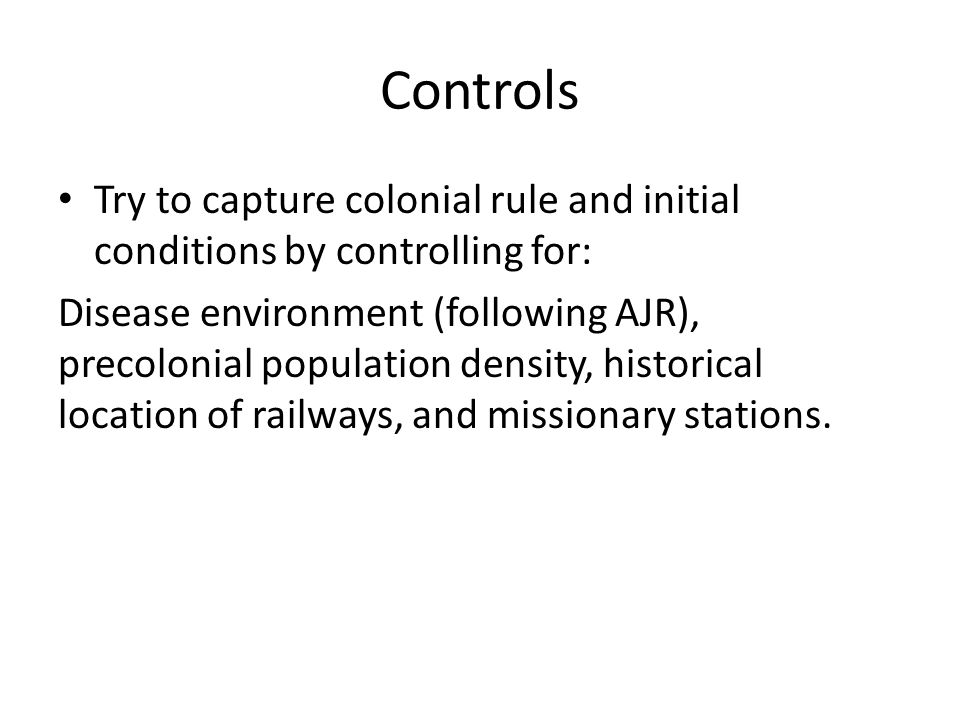 Controls Try to capture colonial rule and initial conditions by controlling for: