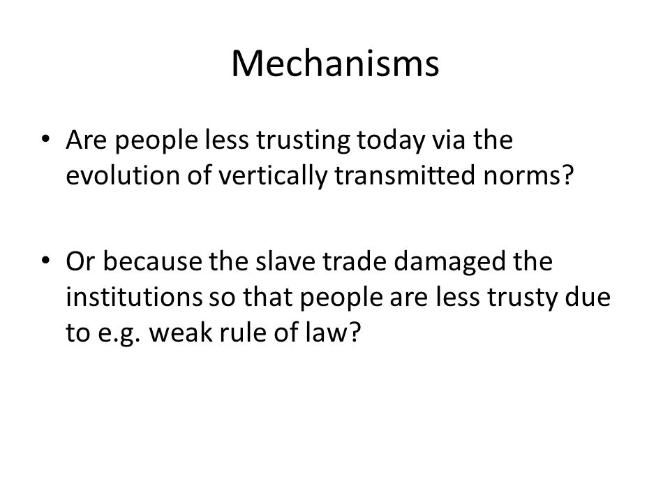 Mechanisms Are people less trusting today via the evolution of vertically transmitted norms