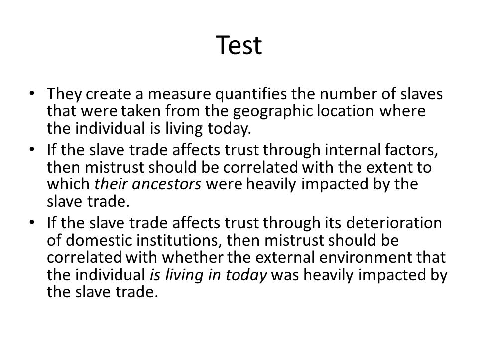 Test They create a measure quantifies the number of slaves that were taken from the geographic location where the individual is living today.