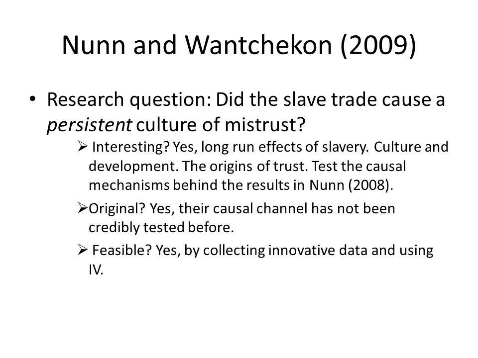 Nunn and Wantchekon (2009) Research question: Did the slave trade cause a persistent culture of mistrust