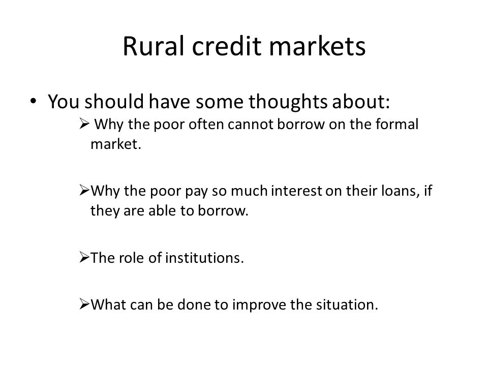 Rural credit markets You should have some thoughts about: