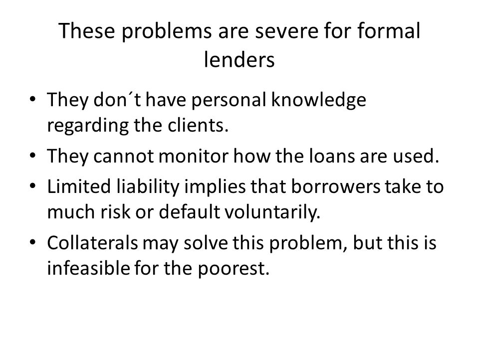 These problems are severe for formal lenders