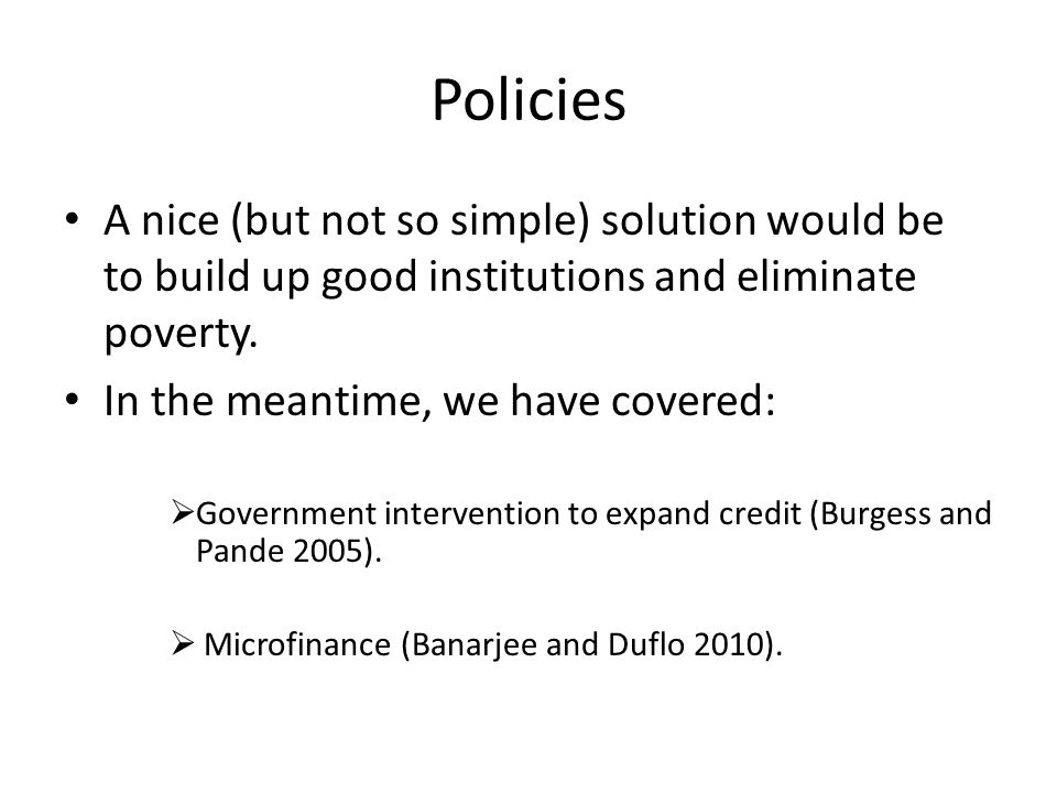 Policies A nice (but not so simple) solution would be to build up good institutions and eliminate poverty.