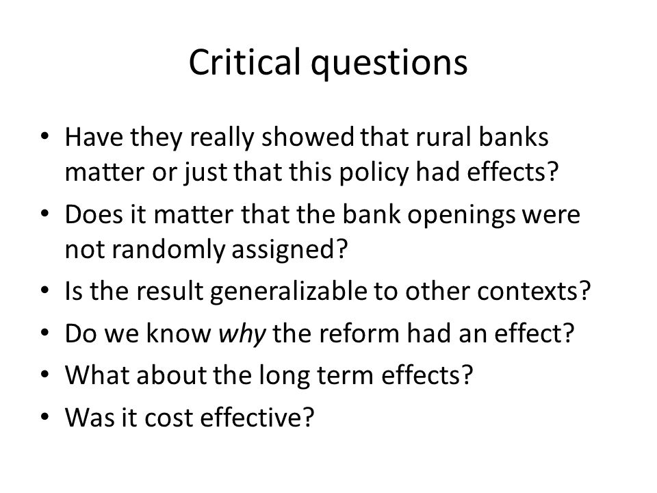 Critical questions Have they really showed that rural banks matter or just that this policy had effects