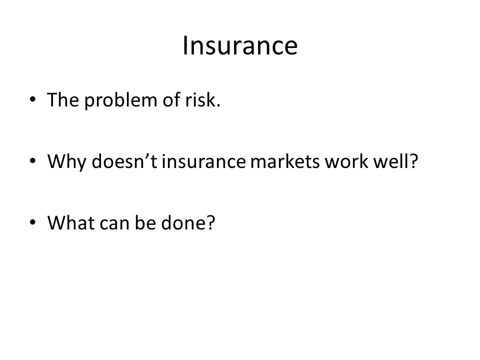 Insurance The problem of risk.