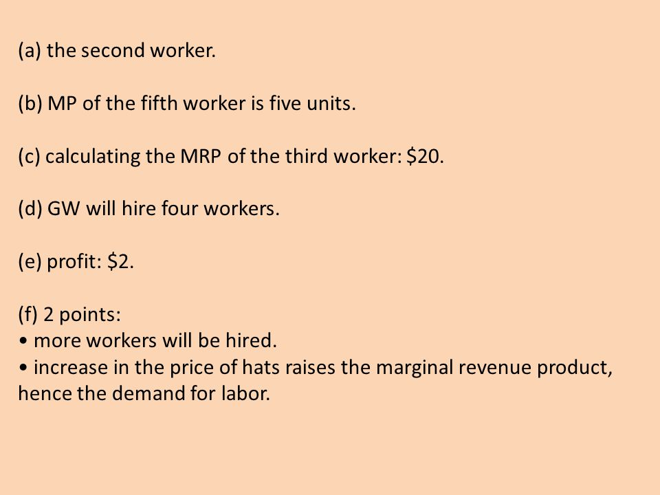 (a) the second worker. (b) MP of the fifth worker is five units. (c) calculating the MRP of the third worker: $20.