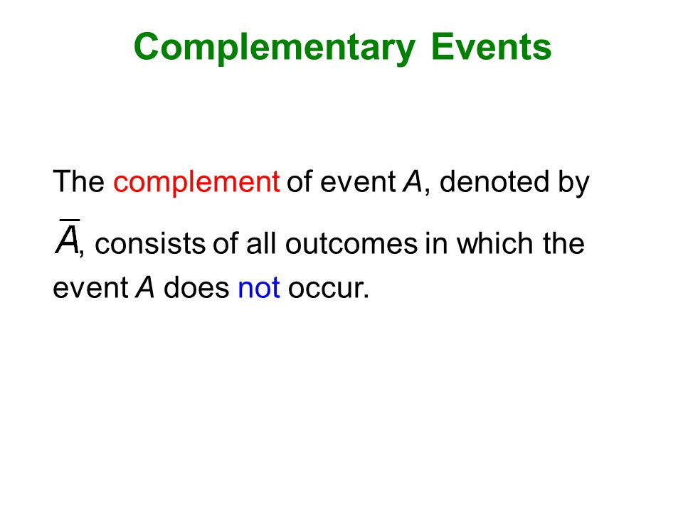 Complementary Events The complement of event A, denoted by