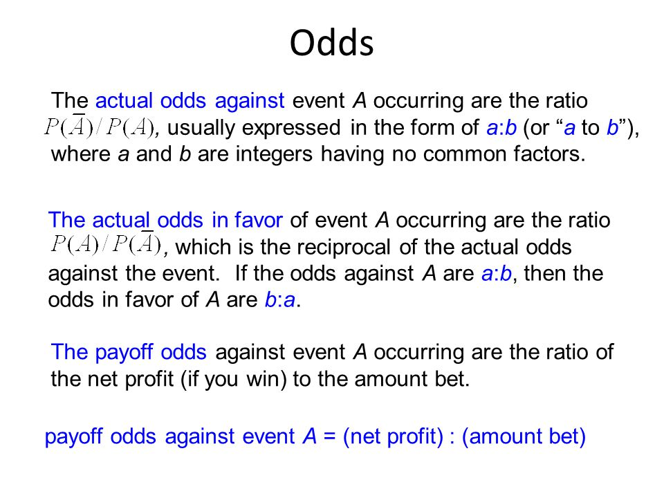 Odds The actual odds against event A occurring are the ratio