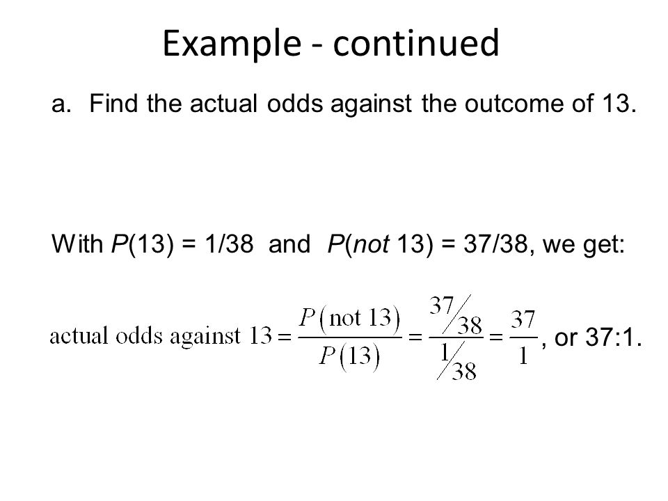 Example - continued Find the actual odds against the outcome of 13.