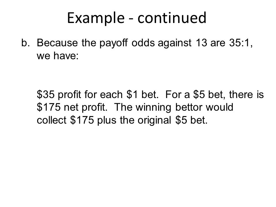 Example - continued Because the payoff odds against 13 are 35:1, we have:
