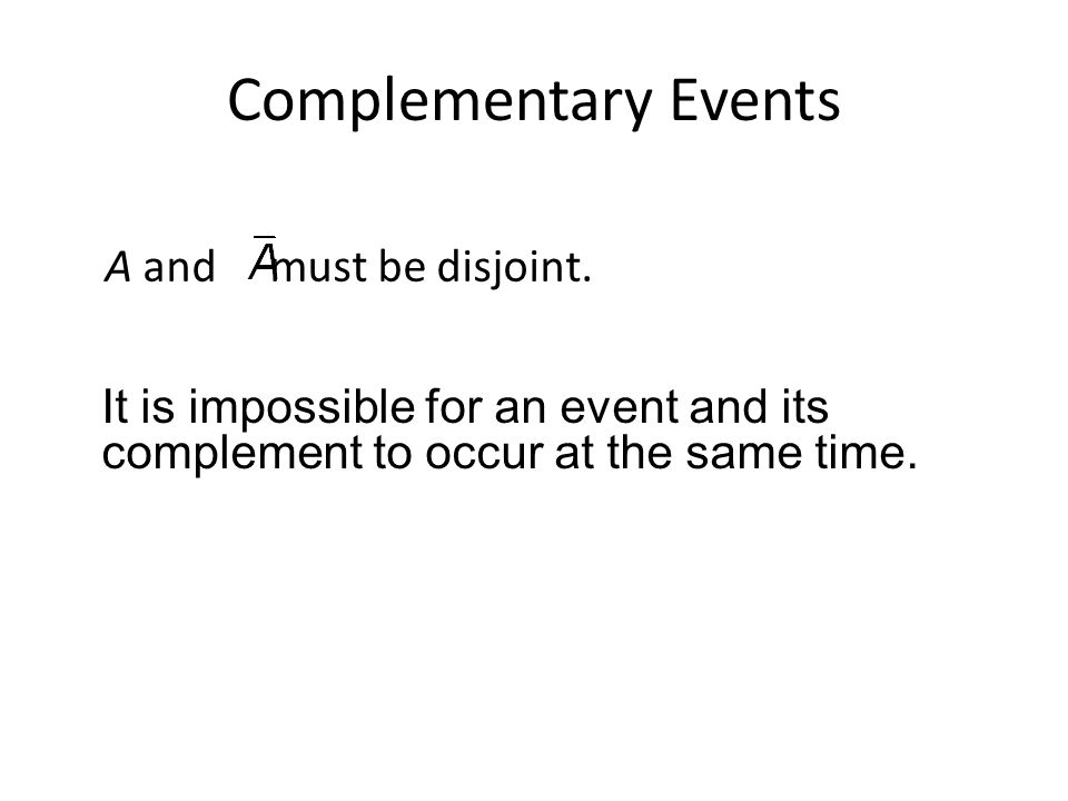 Complementary Events A and must be disjoint.