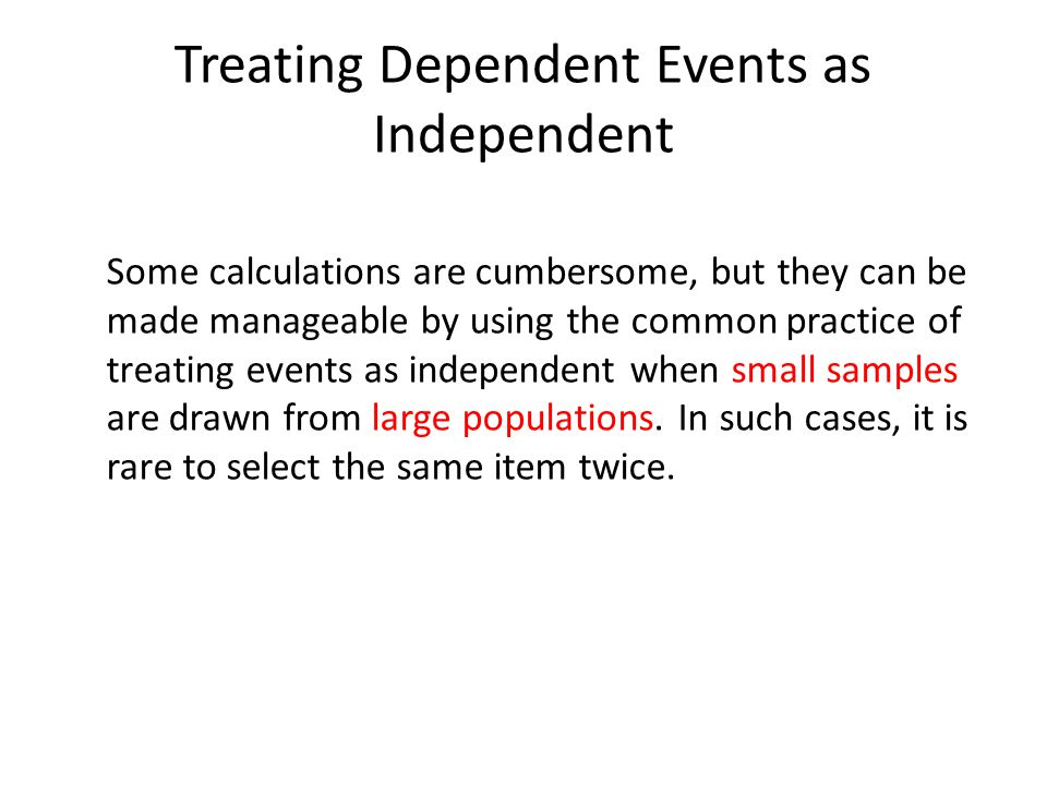 Treating Dependent Events as Independent