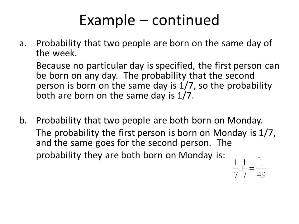 Example – continued Probability that two people are born on the same day of the week.