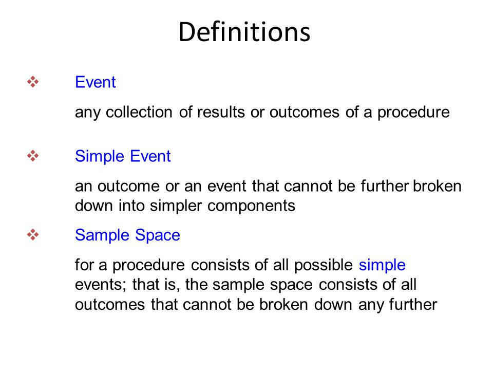 Definitions Event any collection of results or outcomes of a procedure