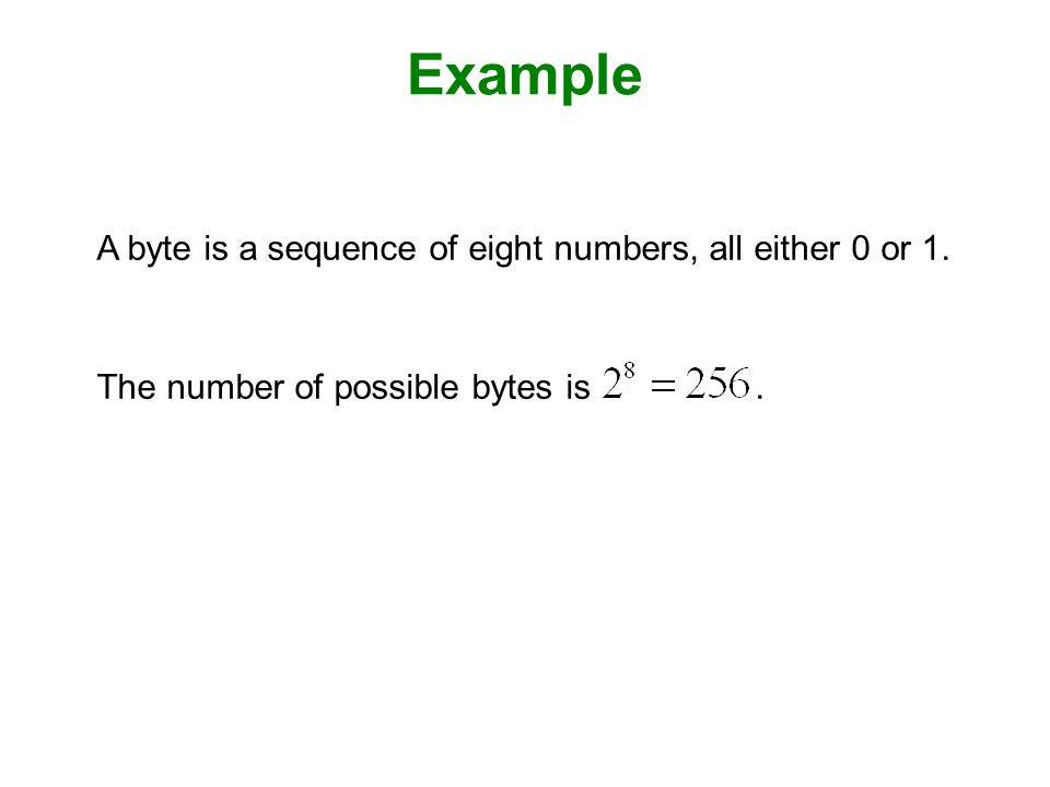 Example A byte is a sequence of eight numbers, all either 0 or 1.