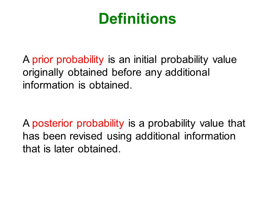 Definitions A prior probability is an initial probability value originally obtained before any additional information is obtained.