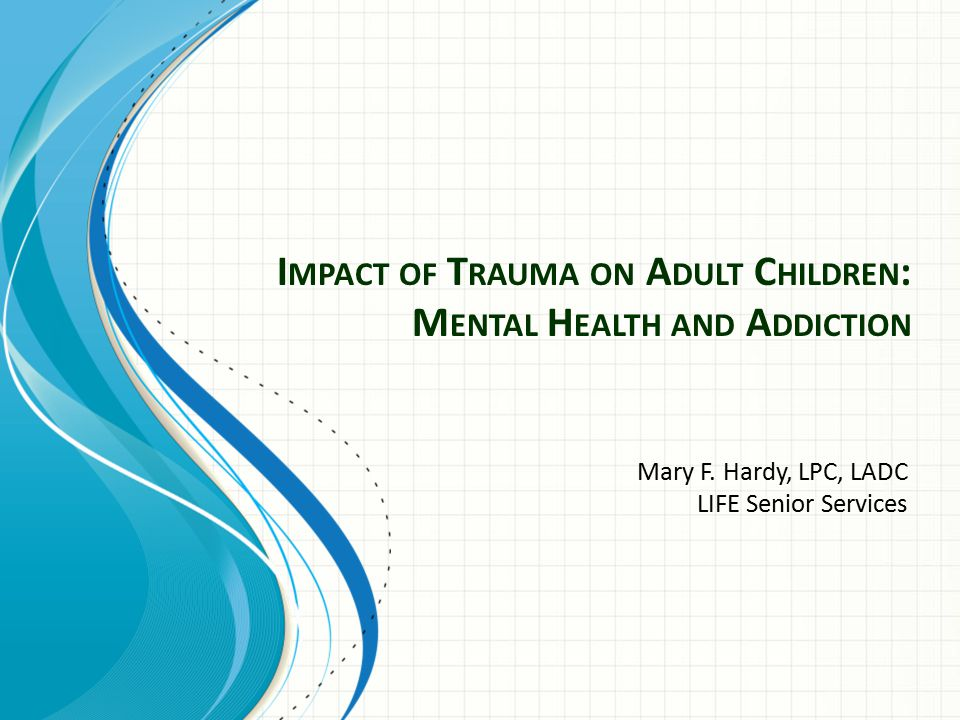 Impact of Trauma on Adult Children: Mental Health and Addiction