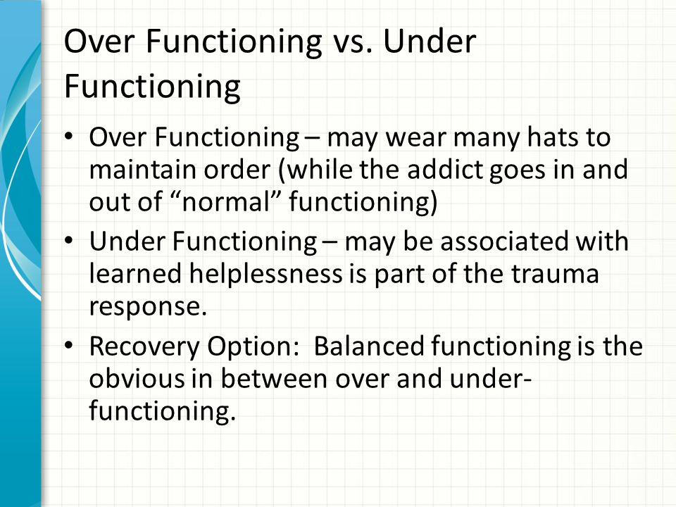 Over Functioning vs. Under Functioning
