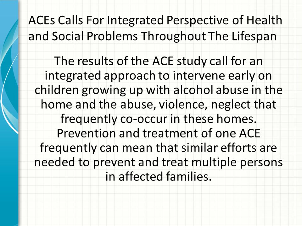 ACEs Calls For Integrated Perspective of Health and Social Problems Throughout The Lifespan