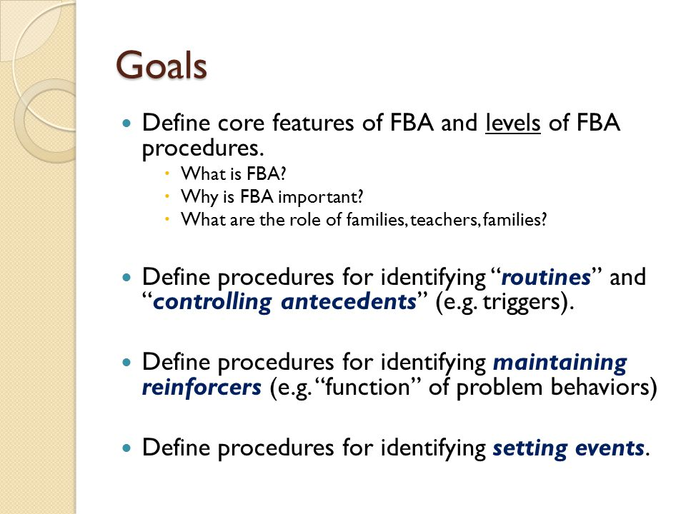 Goals Define core features of FBA and levels of FBA procedures.