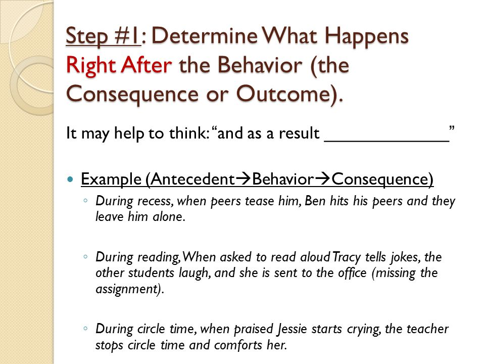 Step #1: Determine What Happens Right After the Behavior (the Consequence or Outcome).