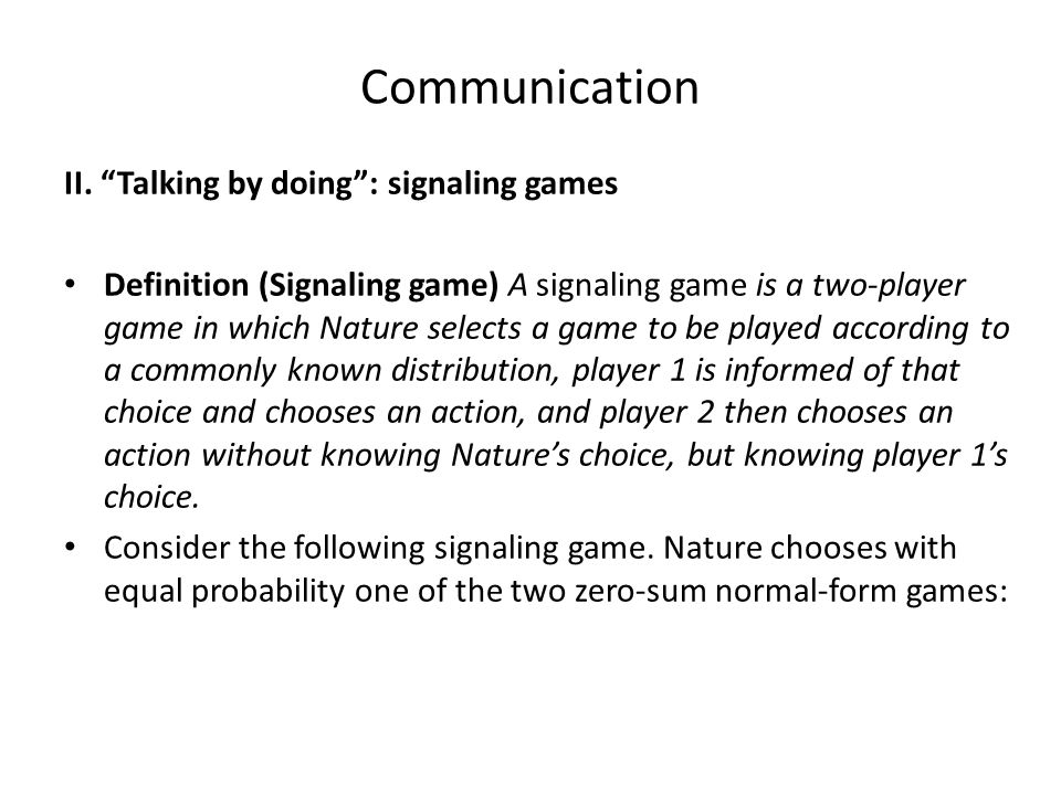 Communication II. Talking by doing : signaling games