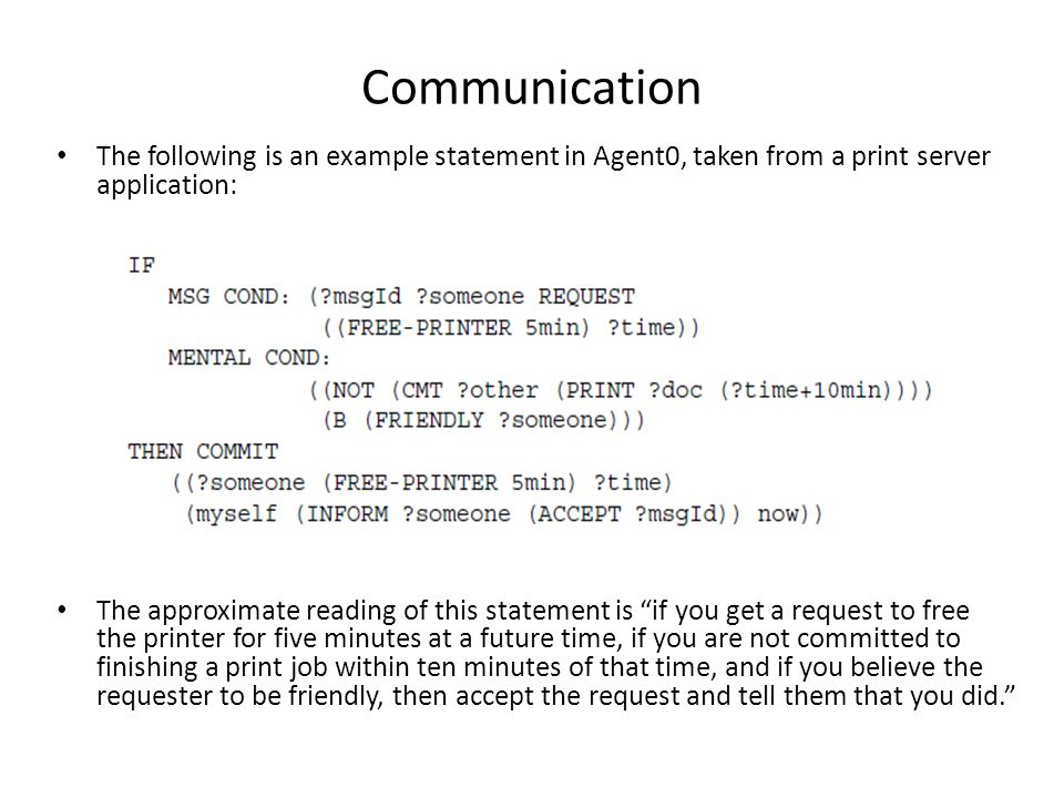 Communication The following is an example statement in Agent0, taken from a print server application: