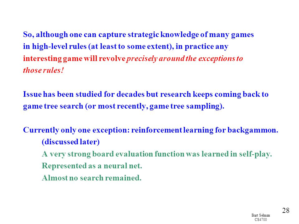 So, although one can capture strategic knowledge of many games in high-level rules (at least to some extent), in practice any interesting game will revolve precisely around the exceptions to those rules.