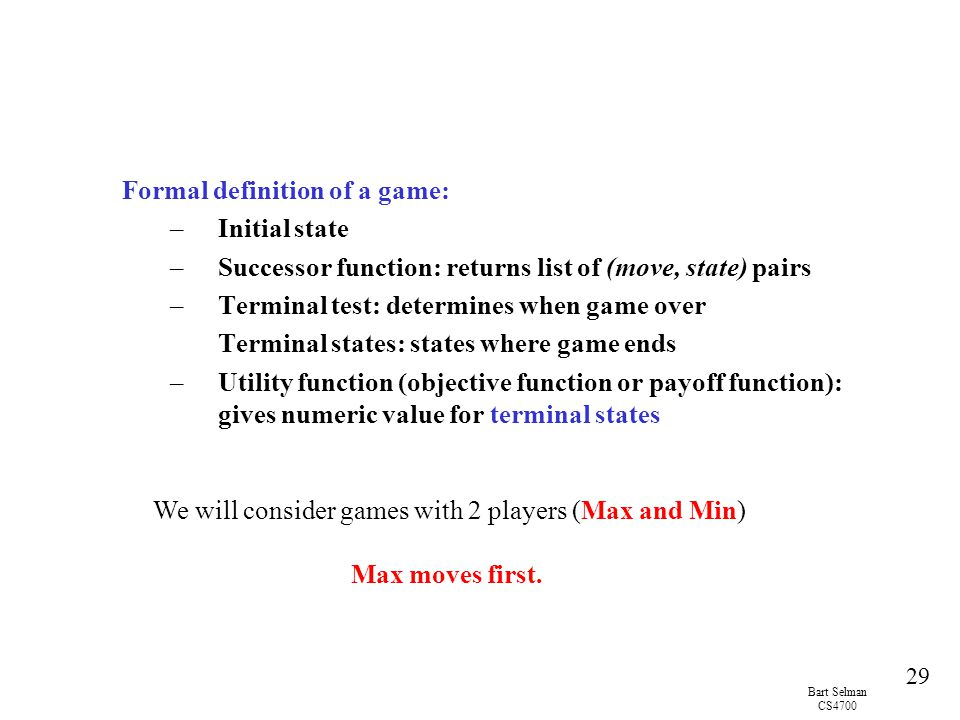 We will consider games with 2 players (Max and Min)