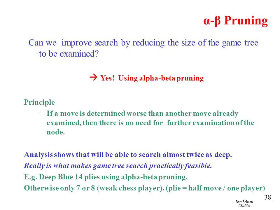 α-β Pruning Can we improve search by reducing the size of the game tree to be examined  Yes! Using alpha-beta pruning.