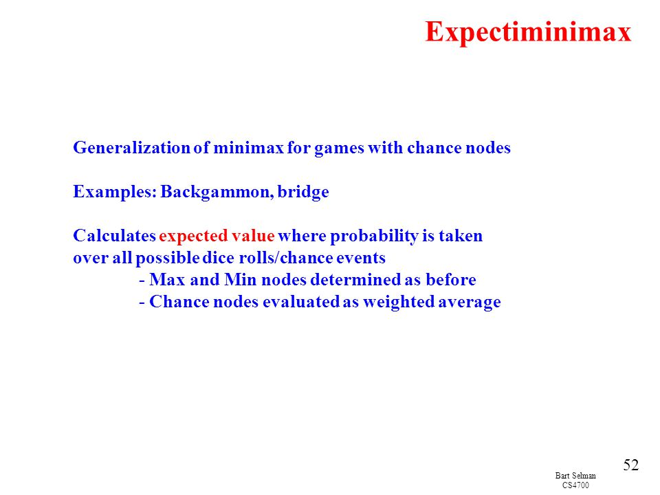 Expectiminimax Generalization of minimax for games with chance nodes