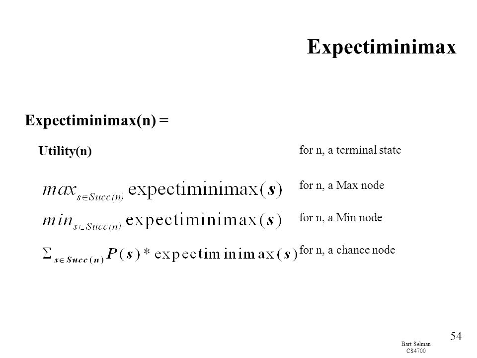Expectiminimax Expectiminimax(n) = Utility(n) for n, a terminal state