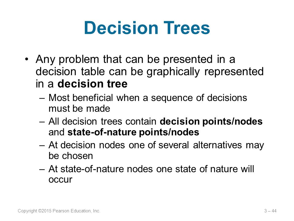 Decision Trees Any problem that can be presented in a decision table can be graphically represented in a decision tree.